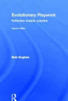 Evolutionary Playwork: Reflective Analytic Practice.  Bob Hughes