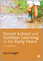Forest School and outdoor learning in the early years. Sara Knight