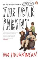 The Idle Parent: Why Less Means More When Raising Kids.  Tom Hodgkinson