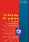 We don't play with guns here: War, Weapon and Superhero Play in the Early Years