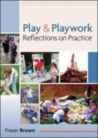 Play and Playwork: 101 Stories of Children Playing: 101 stories of children playing.  Fraser Brown
