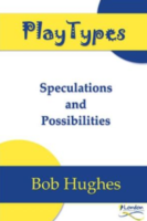 Play Types: Speculations and Possibilities, Bob Hughes