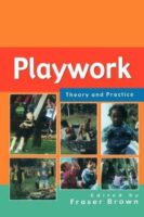 Playwork: Theory and Practice.  Fraser Brown