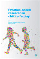 Practice-based research in children's play. Wendy Russell, Stuart Lester and Hilary Smith