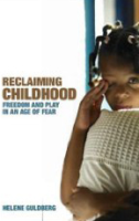 Reclaiming Childhood: Freedom and Play in an Age of Fear. Helen Guldberg