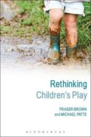 Rethinking Children's Play.  Fraser Brown and Michael Patte