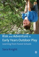 Risk and Adventure in Early Years Outdoor Play: Learning from Forest Schools. Sara Knight