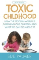 Toxic Childhood: How The Modern World Is Damaging Our Children And What We Can Do About It.  Sue Palmer